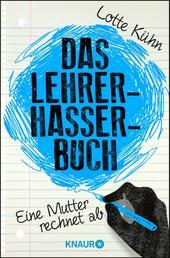 Das Lehrerhasser-Buch - Eine Mutter rechnet ab