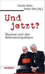 Und jetzt? - Ökumene nach dem Reformationsjubiläum