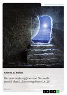Andrea G. Röllin: Die Auferstehung Jesu von Nazareth gemäß dem Lukasevangelium (Lk 24)