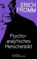 Erich Fromm: Psychoanalytisches Menschenbild