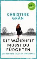 Christine Grän: Die Wahrheit musst du fürchten - Der sechste Fall für Anna Marx ★★★