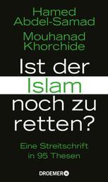 Ist der Islam noch zu retten? - Eine Streitschrift in 95 Thesen