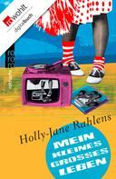 Holly-Jane Rahlens: Mein kleines großes Leben