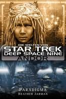 Heather Jarman: Star Trek - Die Welten von Deep Space Nine 02: Andor - Paradigma ★★★★★