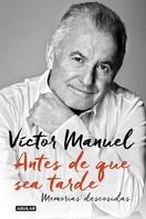 Victor Manuel: Antes de que sea tarde
