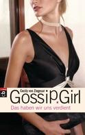 Cecily von Ziegesar: Gossip Girl 10 - Das haben wir uns verdient ★★★★