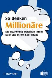 So denken Millionäre - Die Beziehung zwischen Ihrem Kopf und Ihrem Kontostand