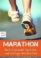 Cyrill Laufen: Marathon - Motivierende Sprüche und lustige Weisheiten. Ob für Training, Wettkampf oder Jogging - für jeden Anlass einen Spruch parat (Illustrierte Ausgabe)