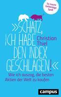 """Christian Thiel: """"Schatz, ich habe den Index geschlagen!"""" ★★★★"""