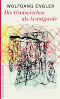 Wolfgang Engler: Die Ostdeutschen als Avantgarde