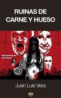 Juan Luis Vera: Ruinas de carne y hueso