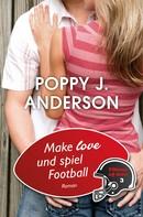 Poppy J. Anderson: Make Love und spiel Football ★★★★★