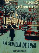 Alfonso Piñero Alcón: La Sevilla de 1968