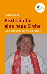 Bischöfin für eine neue Kirche - Die Geschichte der Gisela Forster