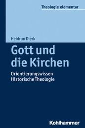 Gott und die Kirchen - Orientierungswissen Historische Theologie