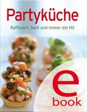 Partyküche - Unsere 100 besten Rezepte in einem Kochbuch