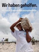 Diakonie Katastrophenhilfe: Wir haben geholfen