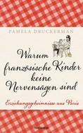 Pamela Druckerman: Warum französische Kinder keine Nervensägen sind ★★★★★