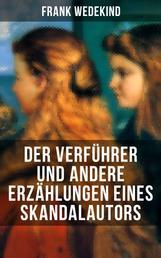 Der Verführer und andere Erzählungen eines Skandalautors - Mine-Haha oder Über die körperliche Erziehung der jungen Mädchen + Der Verführer + Rabbi Esra + Die Schutzimpfung