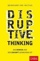 Bernhard von Mutius: Disruptive Thinking