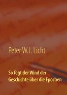 Peter W.J. Licht: So fegt der Wind der Geschichte über die Epochen