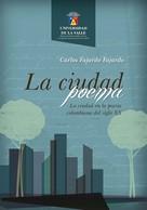 Carlos Fajardo Fajardo: La ciudad poema. La ciudad en la poesía colombiana del siglo XX