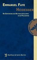 Emmanuel Faye: Heidegger. Die Einführung des Nationalsozialismus in die Philosophie