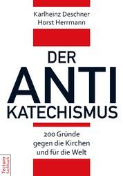 Der Antikatechismus - 200 Gründe gegen die Kirchen und für die Welt