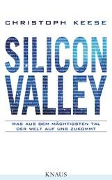 Silicon Valley - Was aus dem mächtigsten Tal der Welt auf uns zukommt