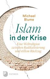 Islam in der Krise - Eine Weltreligion zwischen Radikalisierung und stillem Rückzug