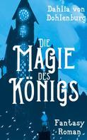 Dahlia von Dohlenburg: Die Magie des Königs ★★★★★