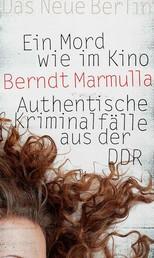 Ein Mord wie im Kino - Authentische Kriminalfälle aus der DDR