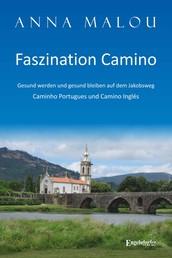 Faszination Camino - Gesund werden und gesund bleiben auf dem Jakobsweg - Caminho Portugues und Camino Inglés