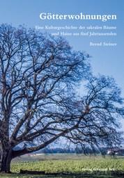 Götterwohnungen - Eine Kulturgeschichte von sakralen Bäume und Haine aus fünf Jahrtausenden