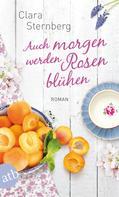 Clara Sternberg: Auch morgen werden Rosen blühen ★★★★