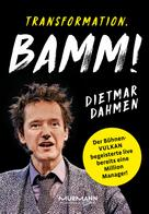 Dietmar Dahmen: Transformation. Bamm!