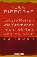 Ilka Piepgras: Wie ich einmal auszog, den Tod kennenzulernen, und dabei eine Menge über das Leben erfuhr ★★★★★