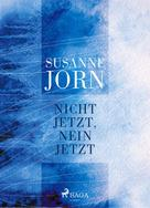 Susanne Jorn: Nicht jetzt, nein jetzt
