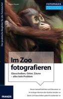 Regine Heuser: Foto Praxis Im Zoo fotografieren ★★★