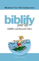 biblify your life - Erfüllter und bewusster leben