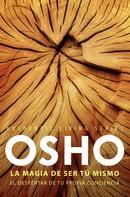 Osho: La magia de ser tú mismo (Authentic Living Series)