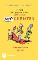 Hermann-Josef Frisch: Nicht Kirchenschafe sondern Mutchristen