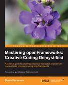 Denis Perevalov: Mastering openFrameworks: Creative Coding Demystified