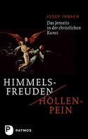 Josef Imbach: Himmelsfreuden - Höllenpein