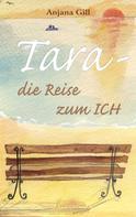 Anjana Gill: Tara - Die Reise zum Ich
