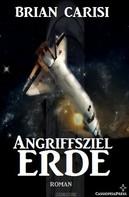 Brian Carisi: Angriffsziel Erde (Science Fiction Abenteuer) ★★