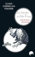 Claus Cornelius Fischer: Die letze echte Frau