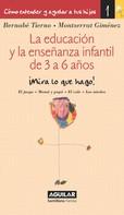 Bernabé Tierno: La educación y la enseñanza infantil de 3 a 6 años (Cómo entender y ayudar a tus hijos 1)