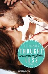 Thoughtless - Erstmals verführt - (Thoughtless 1) - Roman
