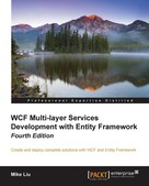 Mike Liu: WCF Multi-layer Services Development with Entity Framework - Fourth Edition